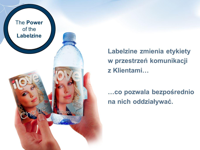 The Power of the Labelzine Labelzine zmienia etykiety w przestrzeń komunikacji z Klientami… …co pozwala bezpośrednio na nich oddziaływać.