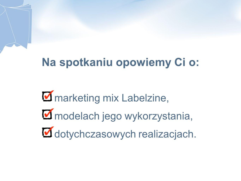 Na spotkaniu opowiemy Ci o: marketing mix Labelzine, modelach jego wykorzystania, dotychczasowych realizacjach.