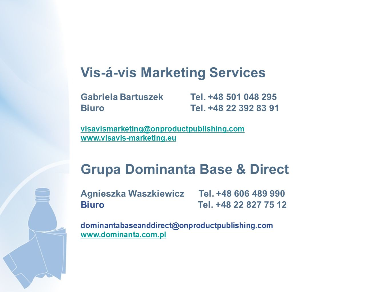 Vis-á-vis Marketing Services Gabriela Bartuszek Tel. +48 501 048 295 Biuro Tel. +48 22 392 83 91 visavismarketing@onproductpublishing.com www.visavis-