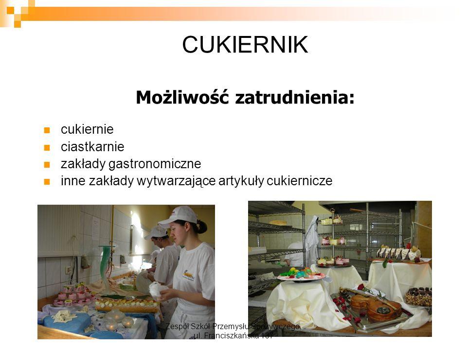 CUKIERNIK Możliwość zatrudnienia: cukiernie ciastkarnie zakłady gastronomiczne inne zakłady wytwarzające artykuły cukiernicze Zespół Szkół Przemysłu Spożywczego, ul.