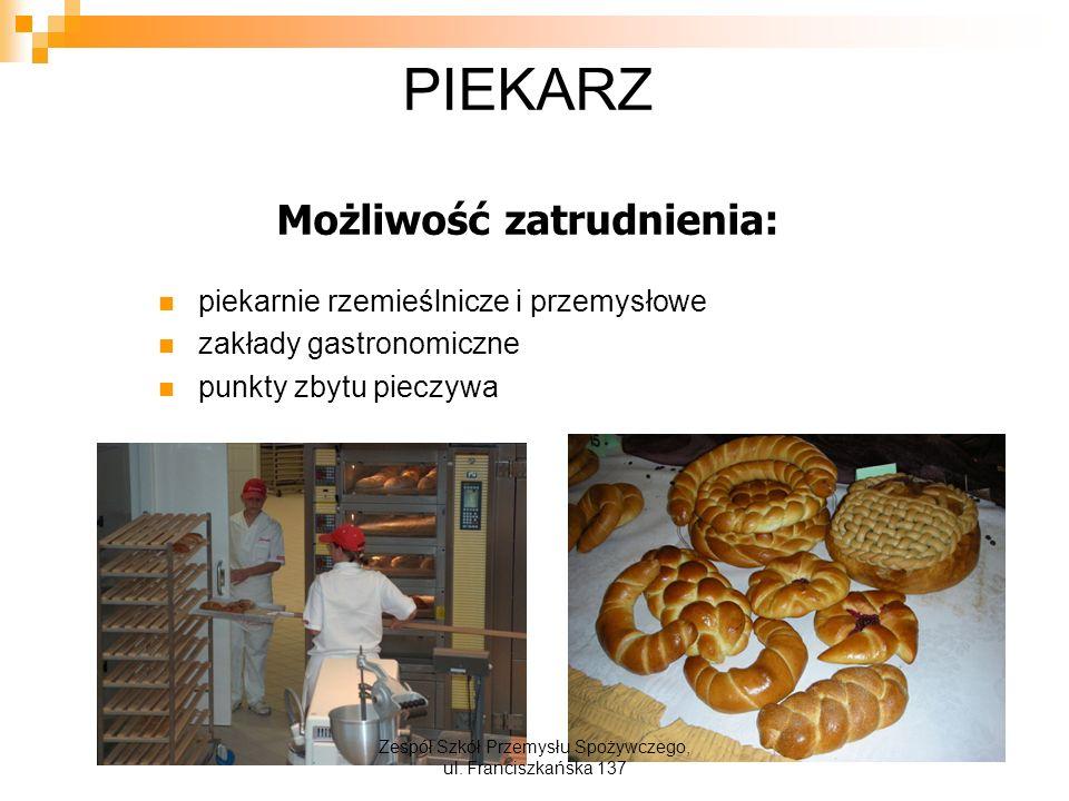 PIEKARZ Możliwość zatrudnienia: piekarnie rzemieślnicze i przemysłowe zakłady gastronomiczne punkty zbytu pieczywa Zespół Szkół Przemysłu Spożywczego, ul.