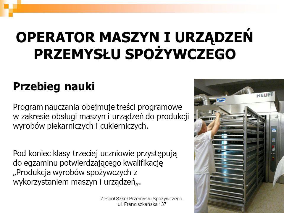 OPERATOR MASZYN I URZĄDZEŃ PRZEMYSŁU SPOŻYWCZEGO Przebieg nauki Program nauczania obejmuje treści programowe w zakresie obsługi maszyn i urządzeń do produkcji wyrobów piekarniczych i cukierniczych.