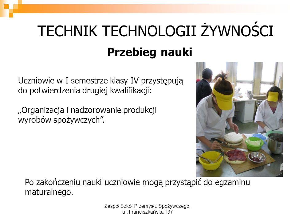"""TECHNIK TECHNOLOGII ŻYWNOŚCI Przebieg nauki Uczniowie w I semestrze klasy IV przystępują do potwierdzenia drugiej kwalifikacji: """"Organizacja i nadzorowanie produkcji wyrobów spożywczych ."""