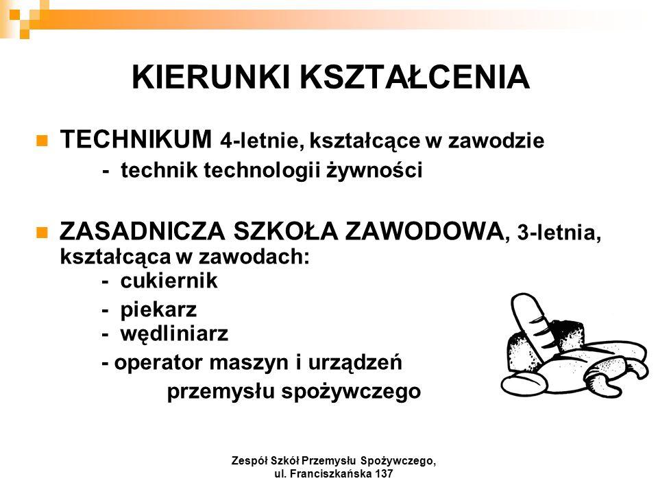 KIERUNKI KSZTAŁCENIA TECHNIKUM 4-letnie, kształcące w zawodzie - technik technologii żywności ZASADNICZA SZKOŁA ZAWODOWA, 3-letnia, kształcąca w zawodach: - cukiernik - piekarz - wędliniarz - operator maszyn i urządzeń przemysłu spożywczego Zespół Szkół Przemysłu Spożywczego, ul.