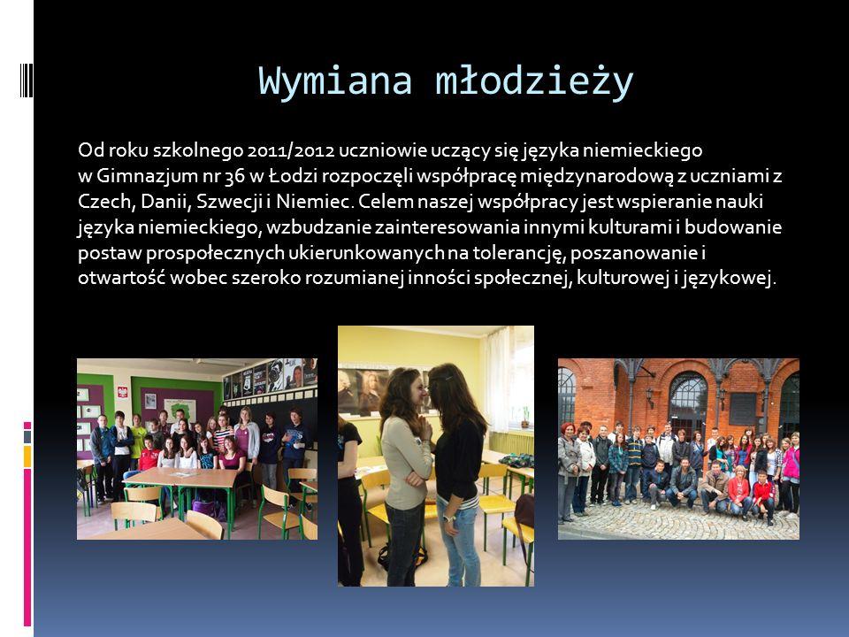 Wymiana młodzieży Od roku szkolnego 2011/2012 uczniowie uczący się języka niemieckiego w Gimnazjum nr 36 w Łodzi rozpoczęli współpracę międzynarodową z uczniami z Czech, Danii, Szwecji i Niemiec.