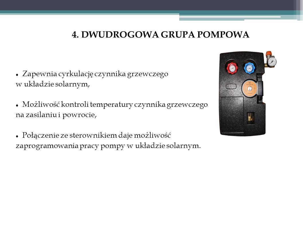 4. DWUDROGOWA GRUPA POMPOWA Zapewnia cyrkulację czynnika grzewczego w układzie solarnym, Możliwość kontroli temperatury czynnika grzewczego na zasilan