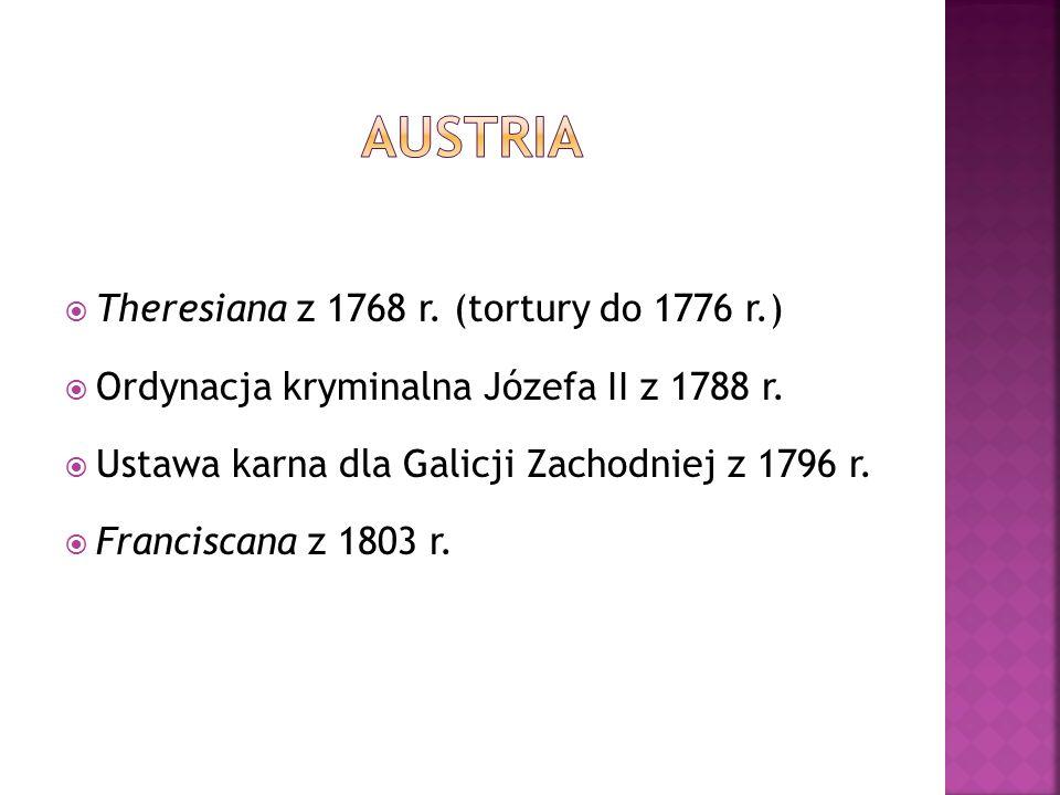  Theresiana z 1768 r. (tortury do 1776 r.)  Ordynacja kryminalna Józefa II z 1788 r.