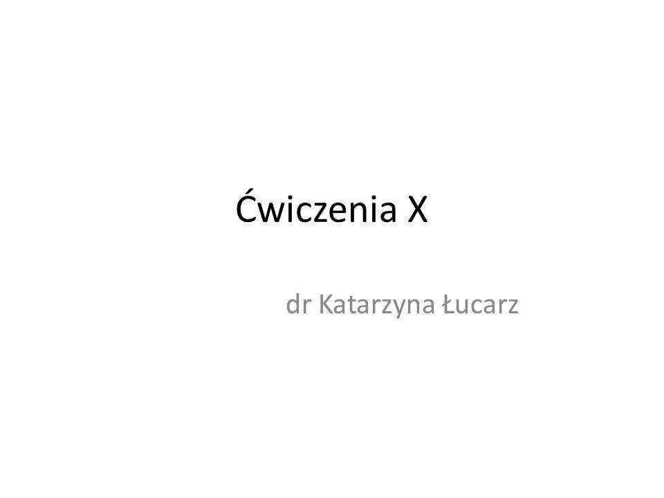 Ćwiczenia X dr Katarzyna Łucarz