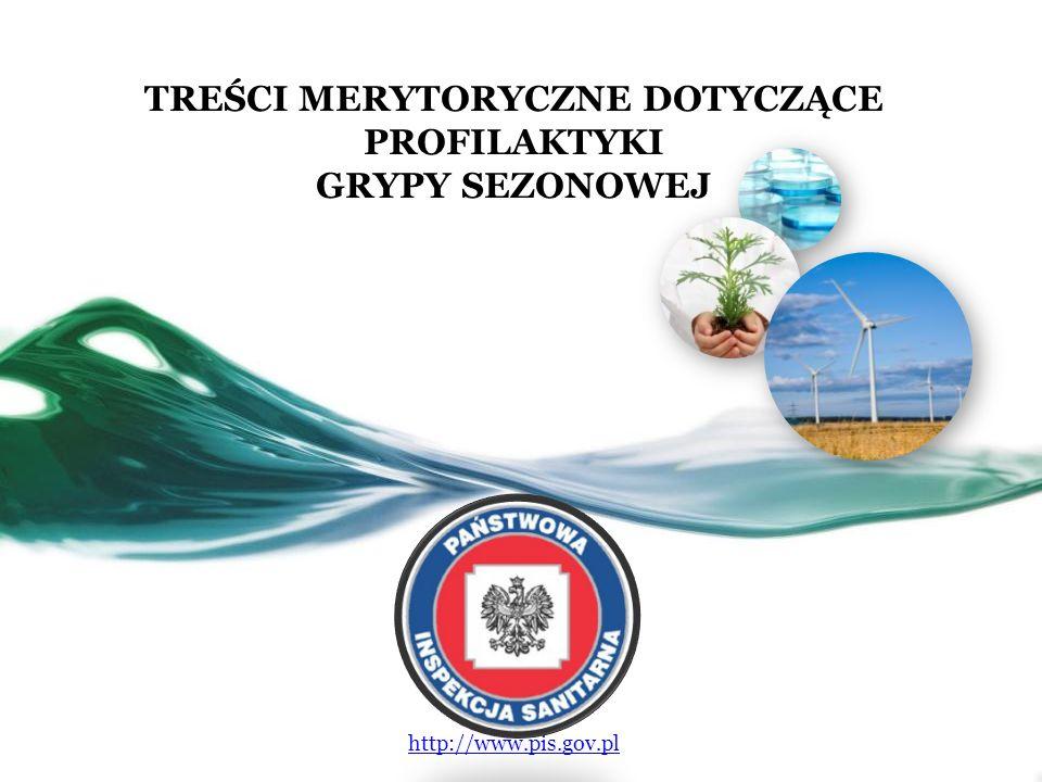 TREŚCI MERYTORYCZNE DOTYCZĄCE PROFILAKTYKI GRYPY SEZONOWEJ http://www.pis.gov.pl