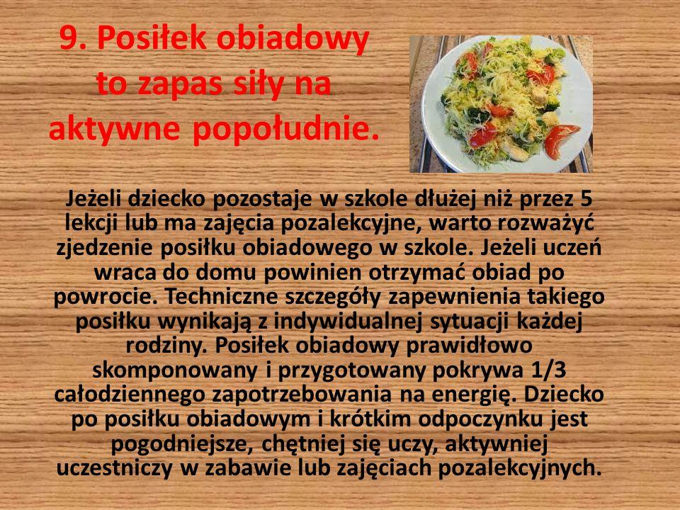9. Posiłek obiadowy to zapas siły na aktywne popołudnie.