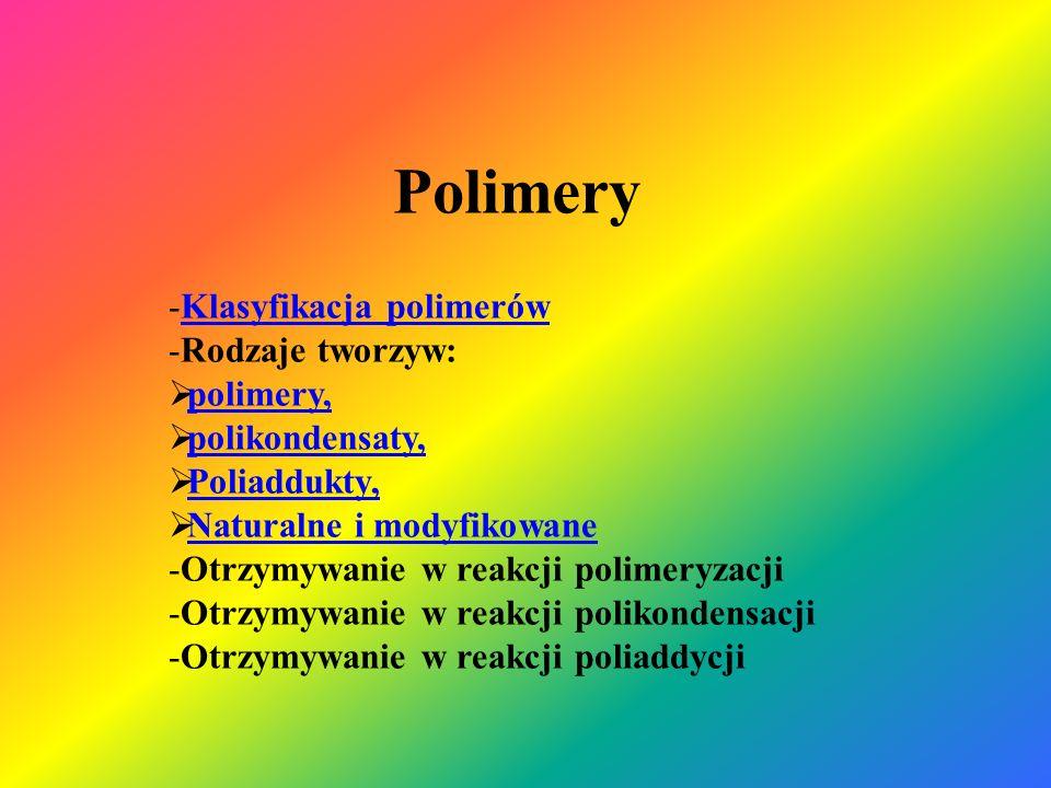 Klasyfikacja polimerów  Tworzywa sztuczne – materiały składające się z polimeru i związków dodatkowych (wypełniacze, stabilizatory, plastyfikatory, barwniki)  Polimery – związki wielkocząsteczkowe otrzymywane w reakcji polimeryzacji prostych związków (monomerów),  Kopolimery - łańcuch polimeru zbudowany różnych monomerów Polimery (związki wielkocząsteczkowe ) Tworzywa sztuczne (syntetyczne) Tworzywa naturalne i modyfikowane Tworzywa polimeryzacyjne Tworzywa polikondensacyjne Tworzywa poliaddycyjne Kliknij tutaj, aby powrócić do slajdu 1