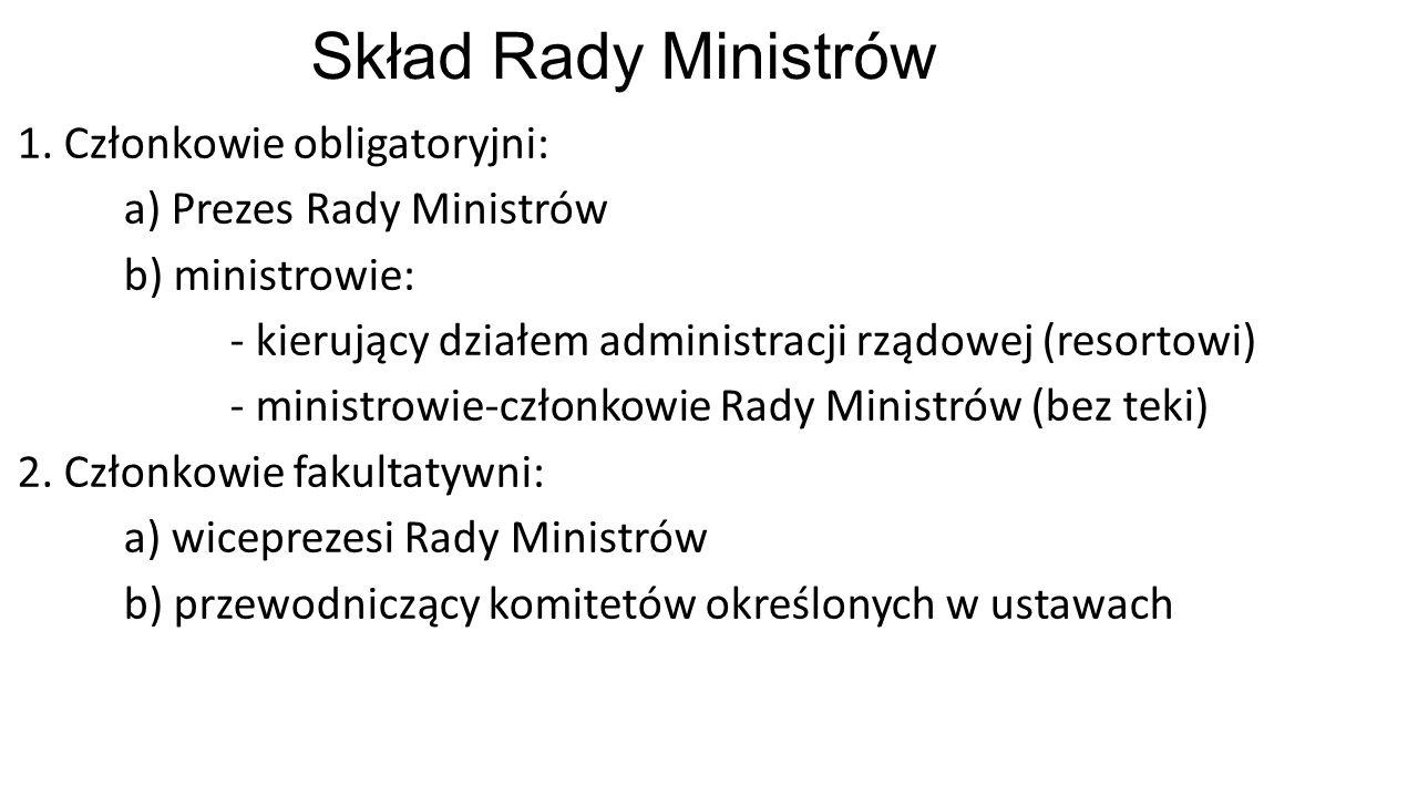 Skład Rady Ministrów 1. Członkowie obligatoryjni: a) Prezes Rady Ministrów b) ministrowie: - kierujący działem administracji rządowej (resortowi) - mi