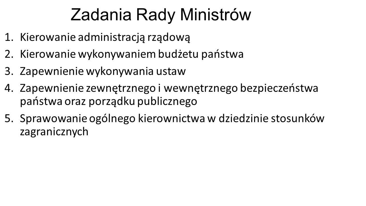 Zadania Rady Ministrów 1.Kierowanie administracją rządową 2.Kierowanie wykonywaniem budżetu państwa 3.Zapewnienie wykonywania ustaw 4.Zapewnienie zewn