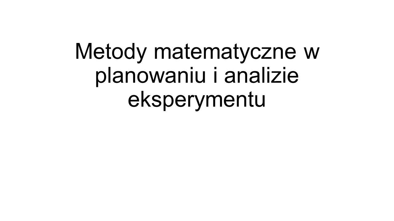 Metody matematyczne w planowaniu i analizie eksperymentu