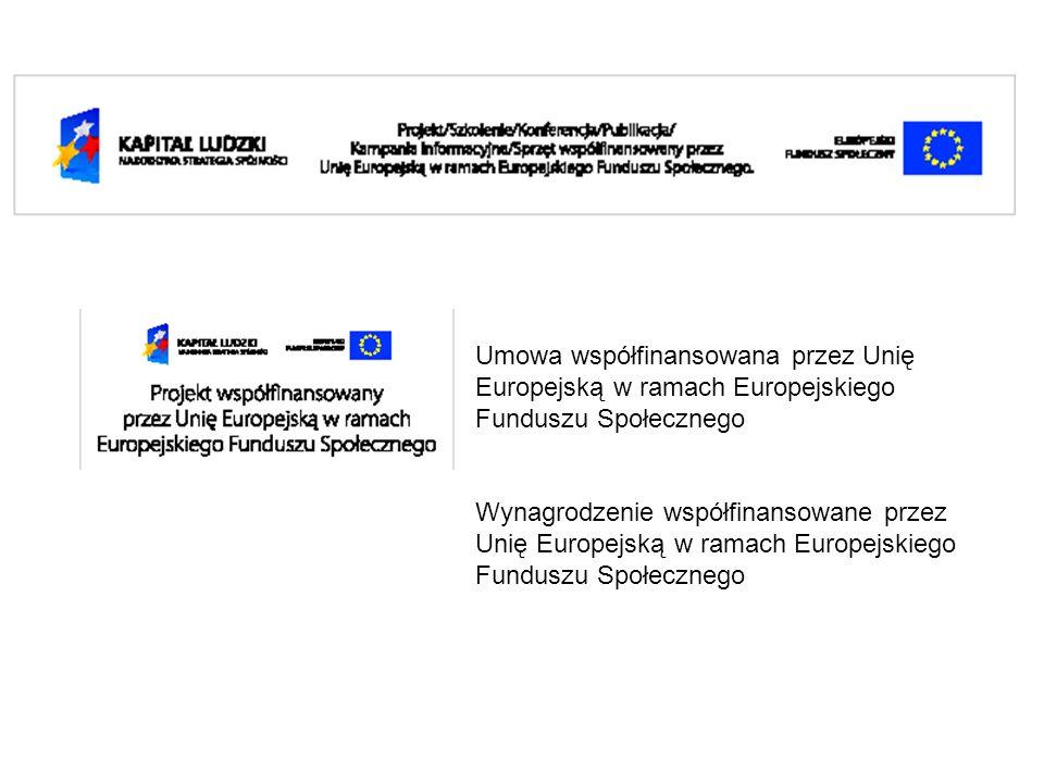 Umowa współfinansowana przez Unię Europejską w ramach Europejskiego Funduszu Społecznego Wynagrodzenie współfinansowane przez Unię Europejską w ramach Europejskiego Funduszu Społecznego