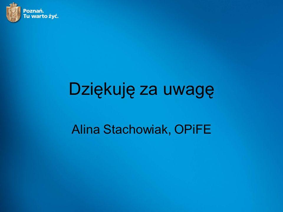 Dziękuję za uwagę Alina Stachowiak, OPiFE