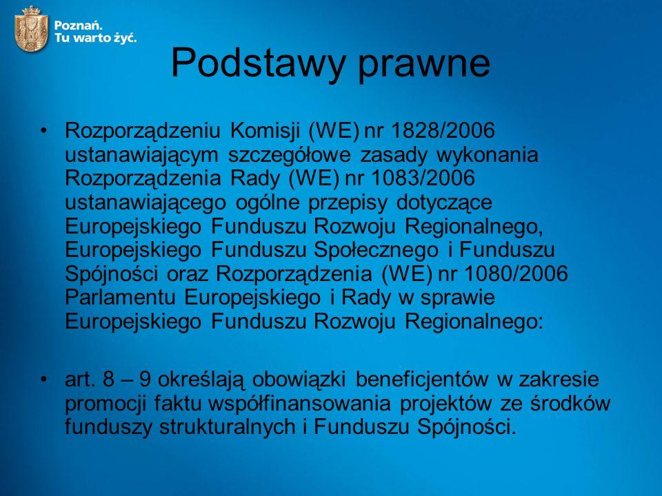 Podstawy prawne Rozporządzeniu Komisji (WE) nr 1828/2006 ustanawiającym szczegółowe zasady wykonania Rozporządzenia Rady (WE) nr 1083/2006 ustanawiającego ogólne przepisy dotyczące Europejskiego Funduszu Rozwoju Regionalnego, Europejskiego Funduszu Społecznego i Funduszu Spójności oraz Rozporządzenia (WE) nr 1080/2006 Parlamentu Europejskiego i Rady w sprawie Europejskiego Funduszu Rozwoju Regionalnego: art.