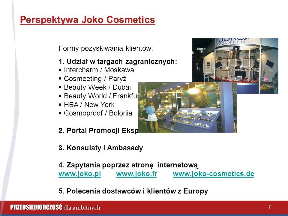 7 Perspektywa Joko Cosmetics Formy pozyskiwania klientów: 1. Udział w targach zagranicznych:  Intercharm / Moskawa  Cosmeeting / Paryż  Beauty Week