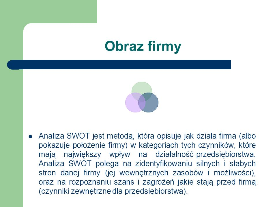 Obraz firmy Analiza SWOT jest metodą, która opisuje jak działa firma (albo pokazuje położenie firmy) w kategoriach tych czynników, które mają najwięks