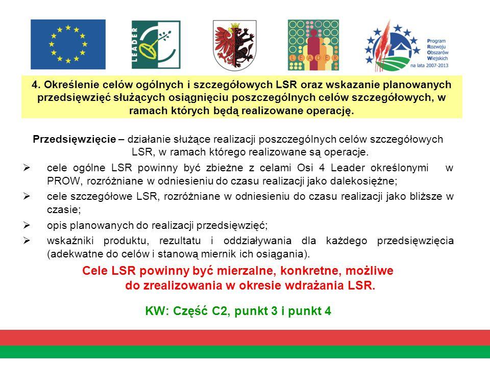 4. Określenie celów ogólnych i szczegółowych LSR oraz wskazanie planowanych przedsięwzięć służących osiągnięciu poszczególnych celów szczegółowych, w