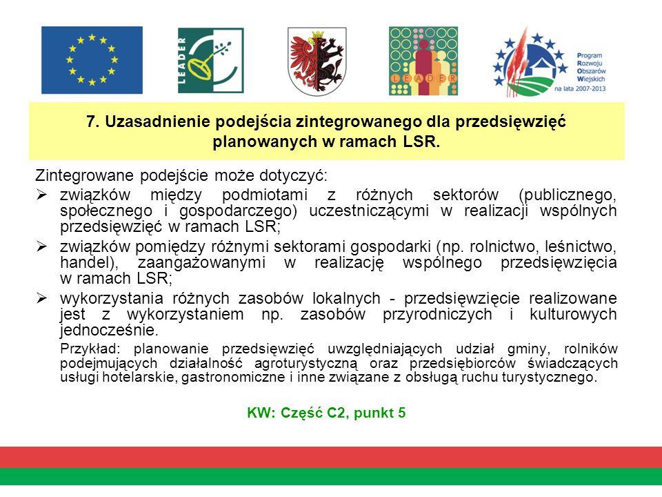 7. Uzasadnienie podejścia zintegrowanego dla przedsięwzięć planowanych w ramach LSR.