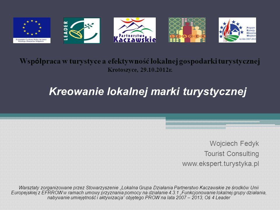 """Wojciech Fedyk Tourist Consulting www.ekspert.turystyka.pl Warsztaty zorganizowane przez Stowarzyszenie """"Lokalna Grupa Działania Partnerstwo Kaczawski"""