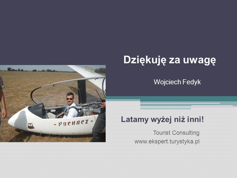 Dziękuję za uwagę Wojciech Fedyk Latamy wyżej niż inni! Tourist Consulting www.ekspert.turystyka.pl
