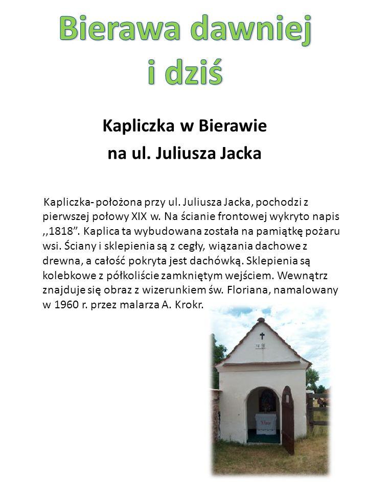 Kapliczka w Bierawie na ul. Juliusza Jacka Kapliczka- położona przy ul.