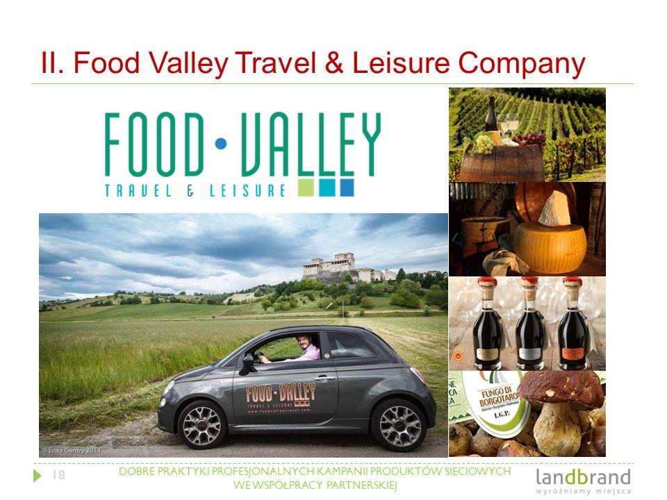 DOBRE PRAKTYKI PROFESJONALNYCH KAMPANII PRODUKTÓW SIECIOWYCH WE WSPÓŁPRACY PARTNERSKIEJ II. Food Valley Travel & Leisure Company 18