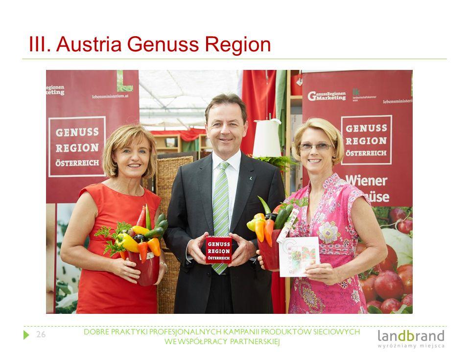 DOBRE PRAKTYKI PROFESJONALNYCH KAMPANII PRODUKTÓW SIECIOWYCH WE WSPÓŁPRACY PARTNERSKIEJ III. Austria Genuss Region 26