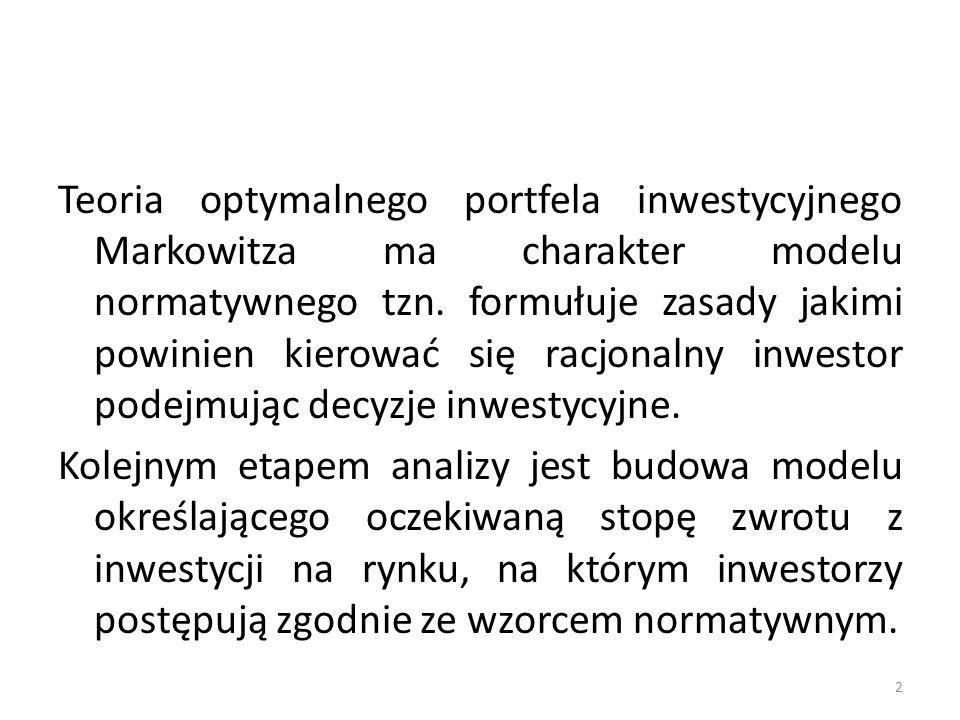 Teoria optymalnego portfela inwestycyjnego Markowitza ma charakter modelu normatywnego tzn. formułuje zasady jakimi powinien kierować się racjonalny i