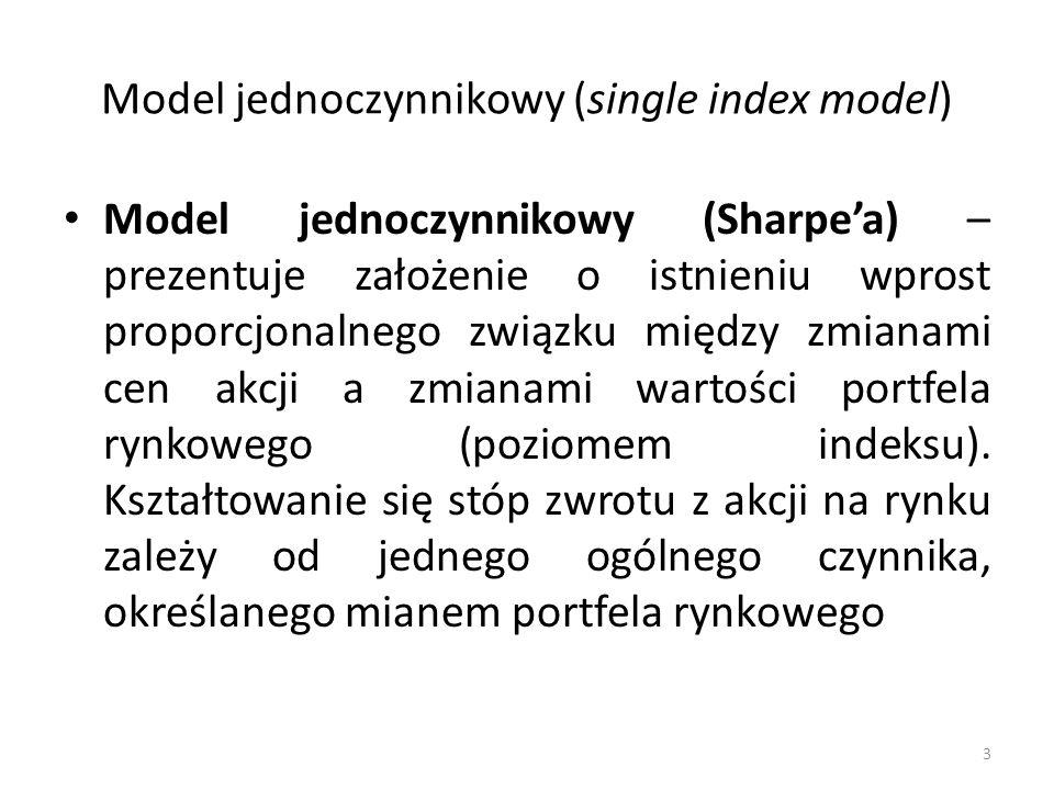 Model jednoczynnikowy (single index model) Model jednoczynnikowy (Sharpe'a) – prezentuje założenie o istnieniu wprost proporcjonalnego związku między zmianami cen akcji a zmianami wartości portfela rynkowego (poziomem indeksu).