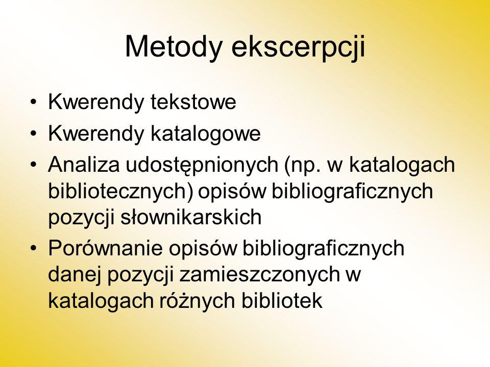 Metody ekscerpcji Kwerendy tekstowe Kwerendy katalogowe Analiza udostępnionych (np.