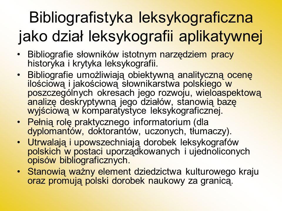 Bibliografistyka leksykograficzna jako dział leksykografii aplikatywnej Bibliografie słowników istotnym narzędziem pracy historyka i krytyka leksykografii.