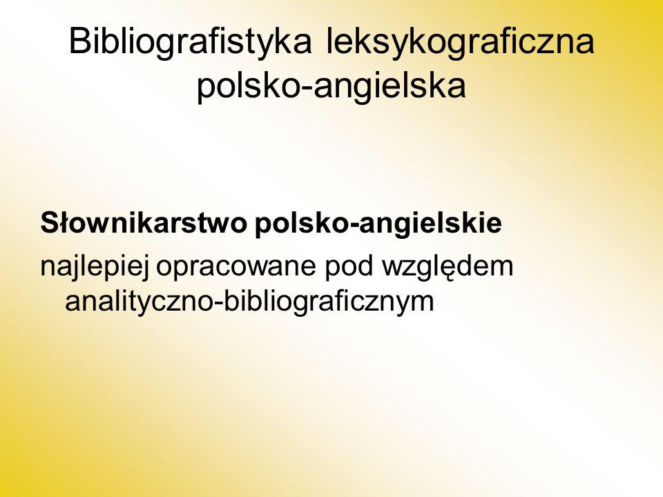 Bibliografistyka leksykograficzna polsko-angielska Słownikarstwo polsko-angielskie najlepiej opracowane pod względem analityczno-bibliograficznym