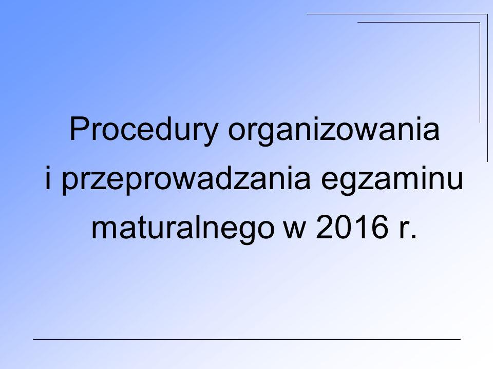 Procedury organizowania i przeprowadzania egzaminu maturalnego w 2016 r.