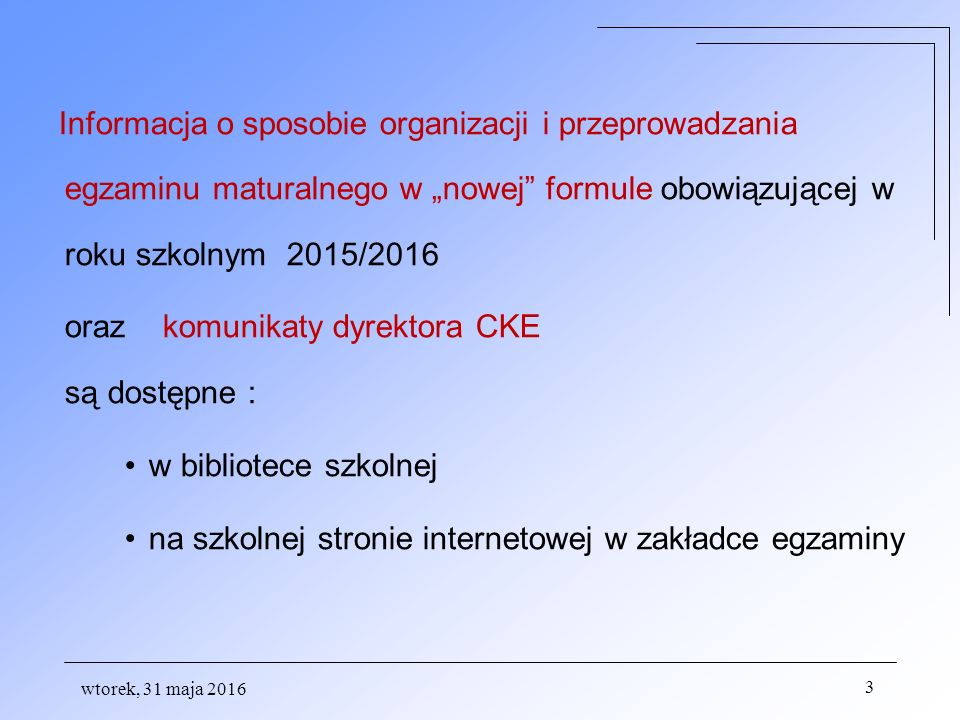 wtorek, 31 maja 2016 24 Przebieg części pisemnej egzaminu Zdający wchodzą do sali pojedynczo według kolejności na liście, po okazaniu dokumentu tożsamości.