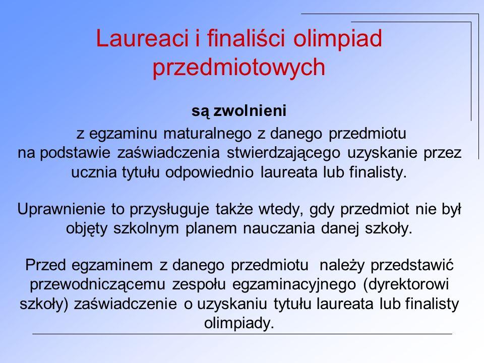 Laureaci i finaliści olimpiad przedmiotowych są zwolnieni z egzaminu maturalnego z danego przedmiotu na podstawie zaświadczenia stwierdzającego uzyskanie przez ucznia tytułu odpowiednio laureata lub finalisty.