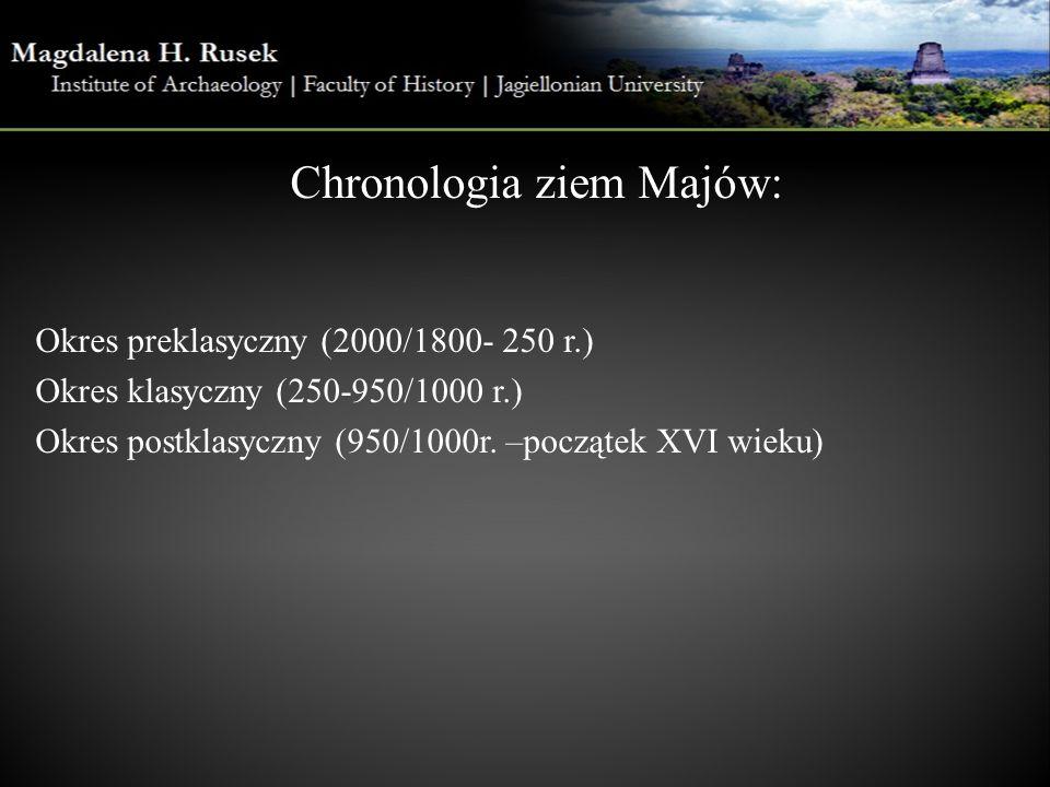 Chronologia ziem Majów: Okres preklasyczny (2000/1800- 250 r.) Okres klasyczny (250-950/1000 r.) Okres postklasyczny (950/1000r.