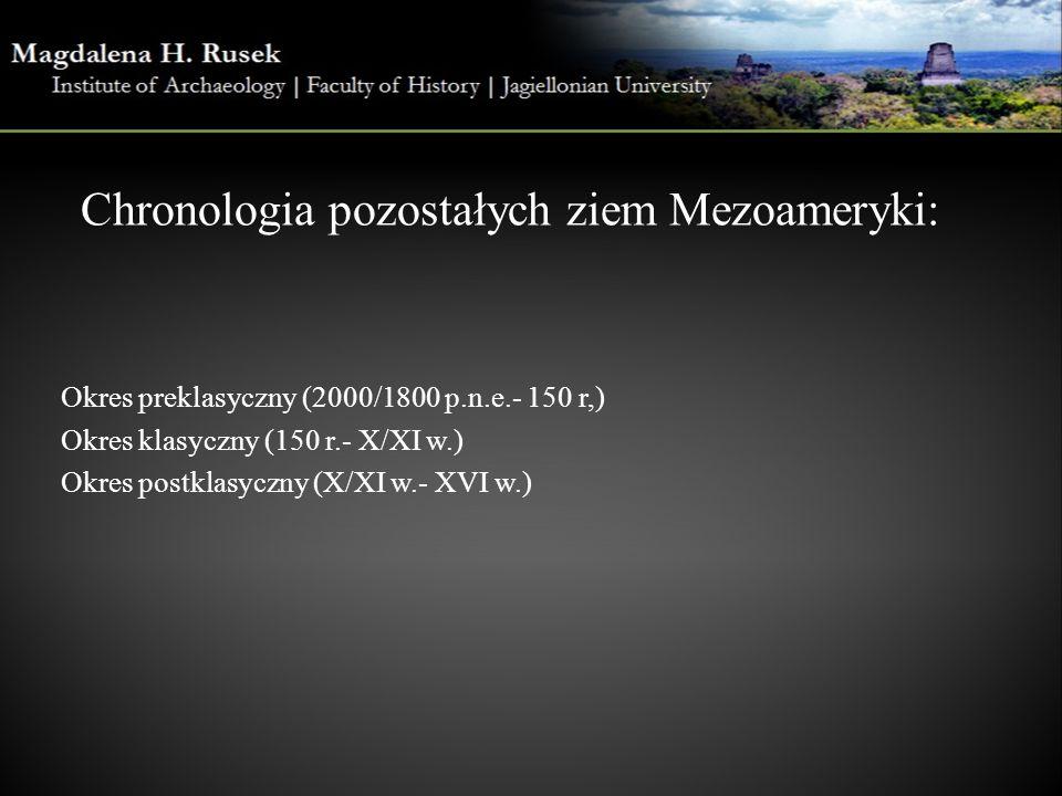 Chronologia pozostałych ziem Mezoameryki: Okres preklasyczny (2000/1800 p.n.e.- 150 r,) Okres klasyczny (150 r.- X/XI w.) Okres postklasyczny (X/XI w.- XVI w.)
