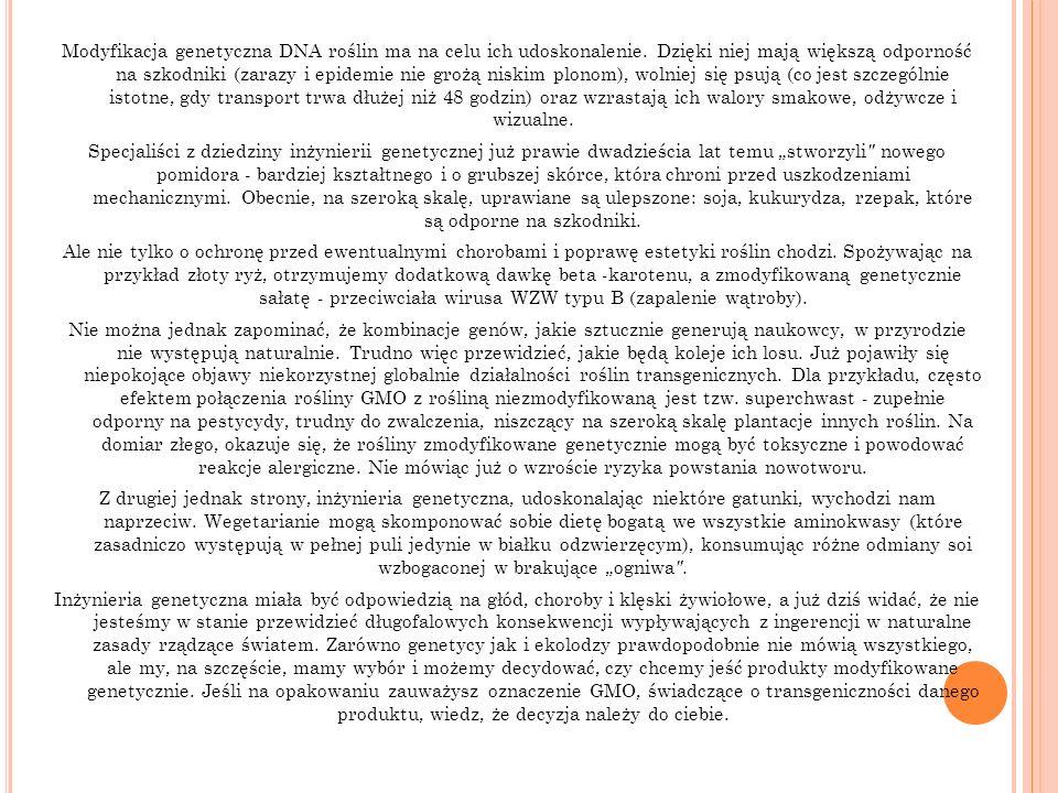 Modyfikacja genetyczna DNA roślin ma na celu ich udoskonalenie.
