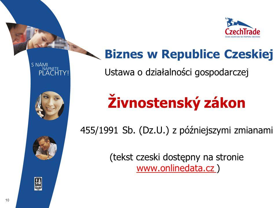 10 Biznes w Republice Czeskiej Ustawa o działalności gospodarczej Živnostenský zákon 455/1991 Sb. (Dz.U.) z późniejszymi zmianami (tekst czeski dostęp