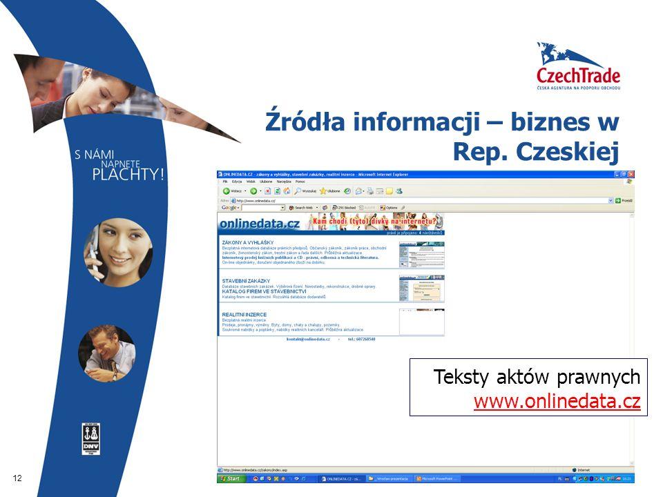 12 Źródła informacji – biznes w Rep. Czeskiej Teksty aktów prawnych www.onlinedata.cz www.onlinedata.cz