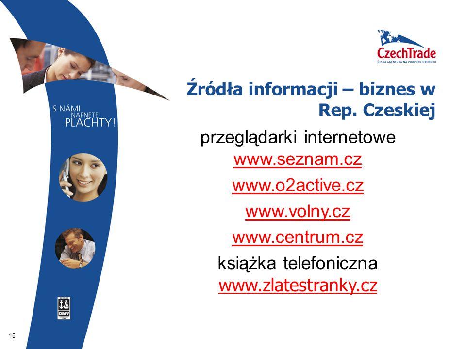 16 Źródła informacji – biznes w Rep. Czeskiej  przeglądarki internetowe www.seznam.cz  www.o2active.cz  www.volny.cz  www.centrum.cz www.centrum.c