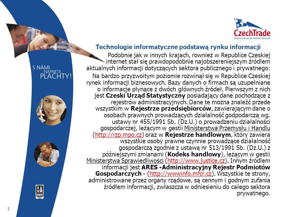 2  Technologie informatyczne podstawą rynku informacji  Podobnie jak w innych krajach, rownież w Republice Czeskiej internet stał się prawdopodobnie