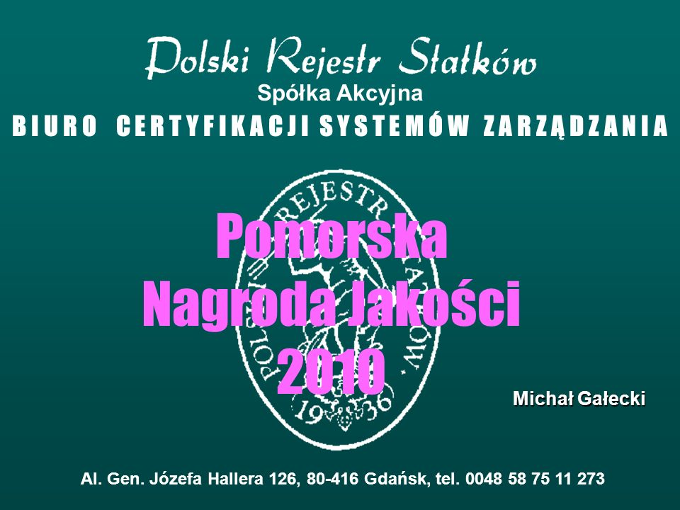 Al. Gen. Józefa Hallera 126, 80-416 Gdańsk, tel. 0048 58 75 11 273 Pomorska Nagroda Jakości 2010 Michał Gałecki