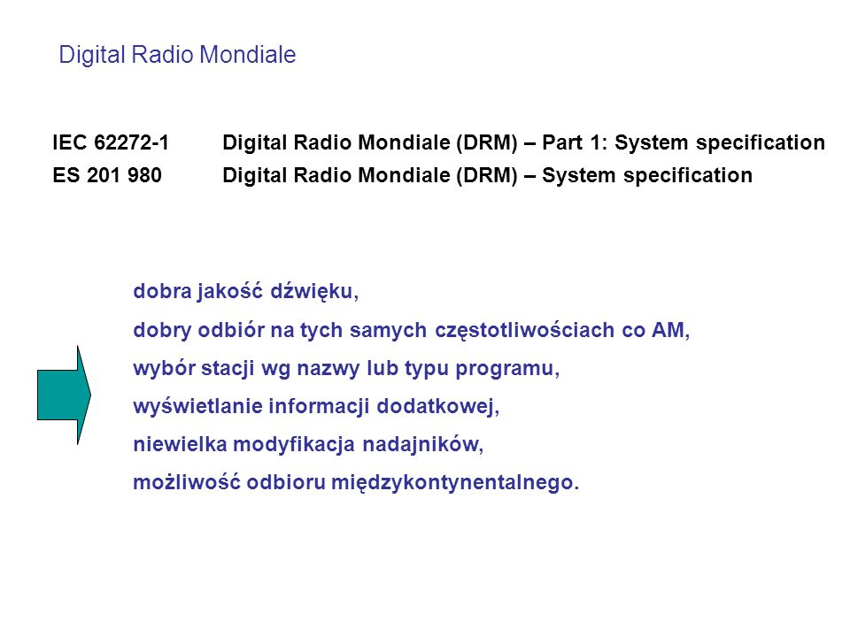Digital Radio Mondiale IEC 62272-1 Digital Radio Mondiale (DRM) – Part 1: System specification ES 201 980 Digital Radio Mondiale (DRM) – System specif