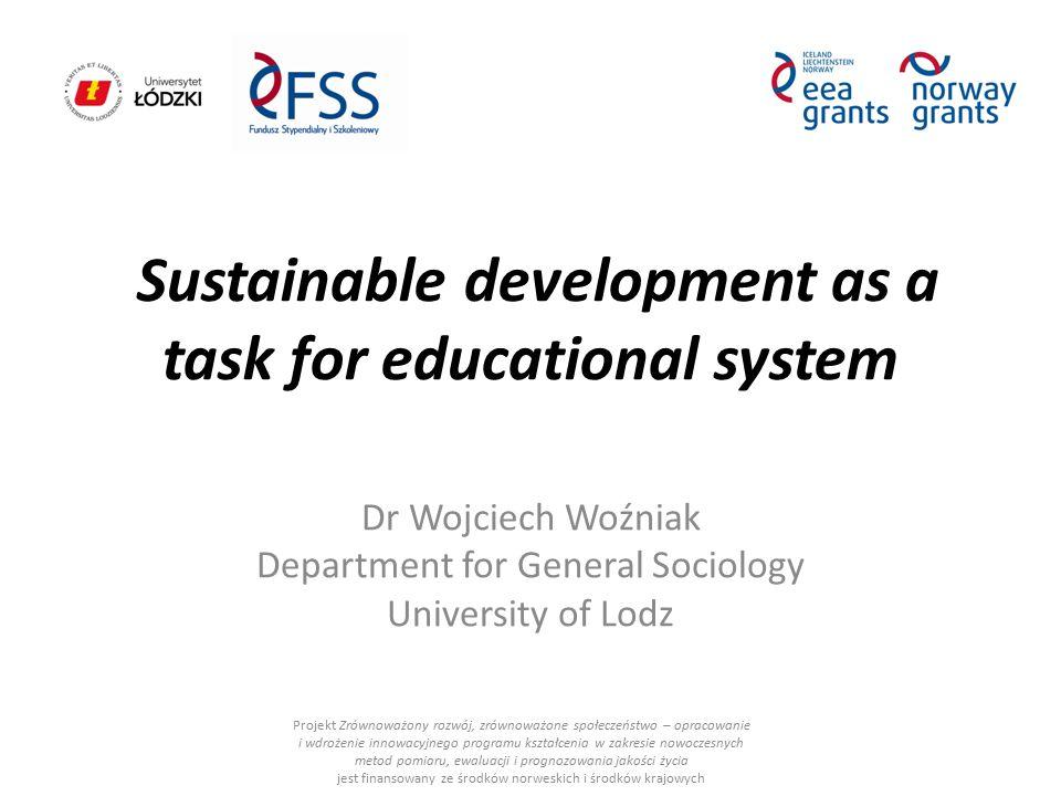 Dr Wojciech Woźniak Department for General Sociology University of Lodz Projekt Zrównoważony rozwój, zrównoważone społeczeństwo – opracowanie i wdroże