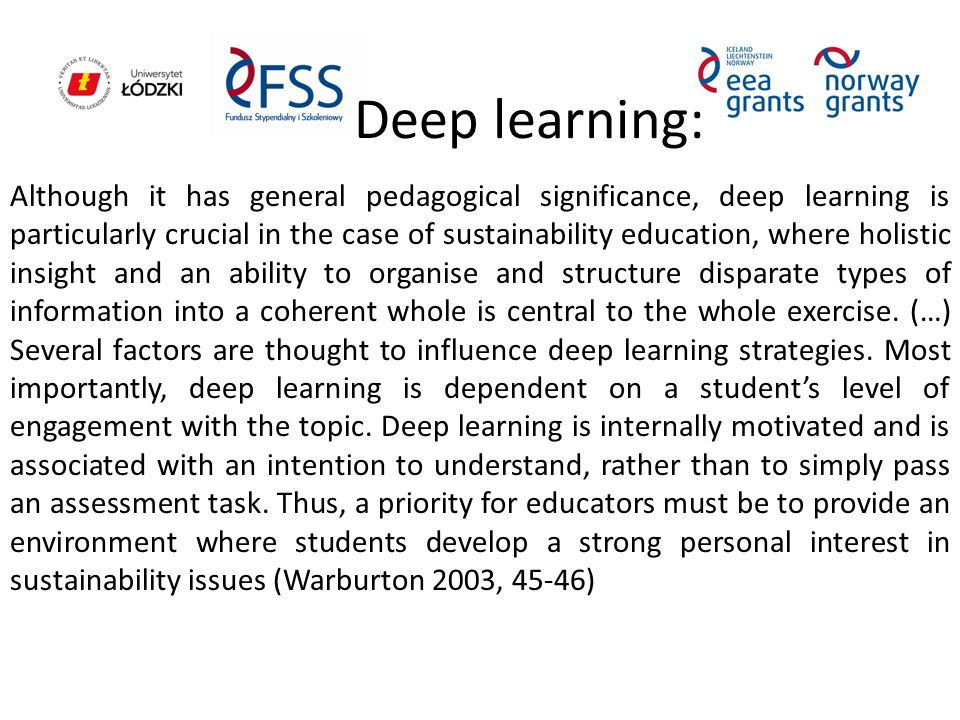 Although it has general pedagogical significance, deep learning is particularly crucial in the case of sustainability education, where holistic insigh