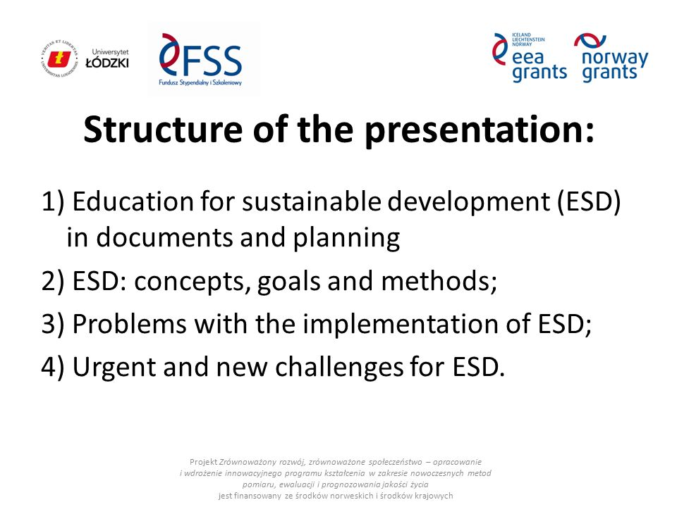 Structure of the presentation: 1) Education for sustainable development (ESD) in documents and planning 2) ESD: concepts, goals and methods; 3) Proble